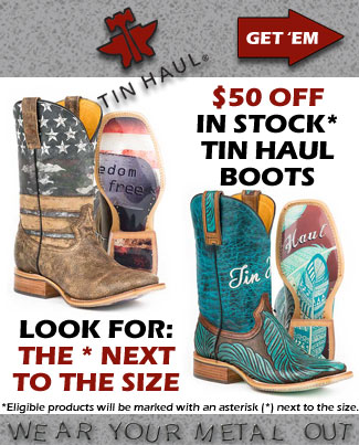 Tin Haul Boots Sale - In Stock Boots $50 Off! Look for the * next to the size.